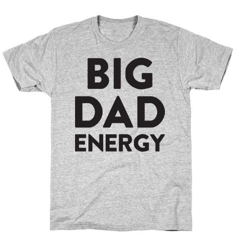 Big Dad Energy T-Shirt