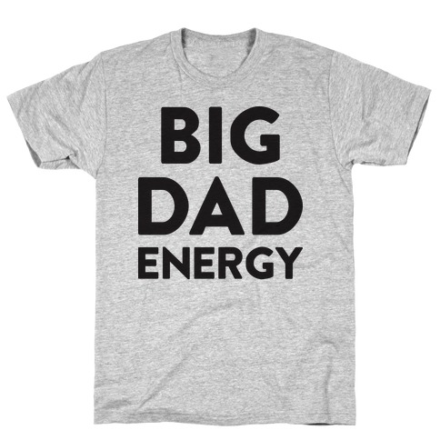 Big Dad Energy T-Shirt