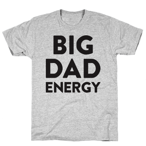 Big Dad Energy Mens T-Shirt