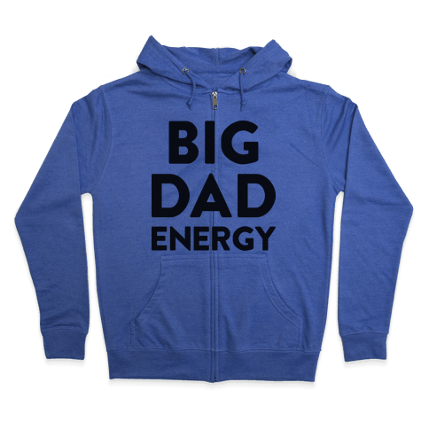 Big Dad Energy Zip Hoodie