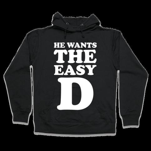 He Wants The Easy D Hooded Sweatshirt