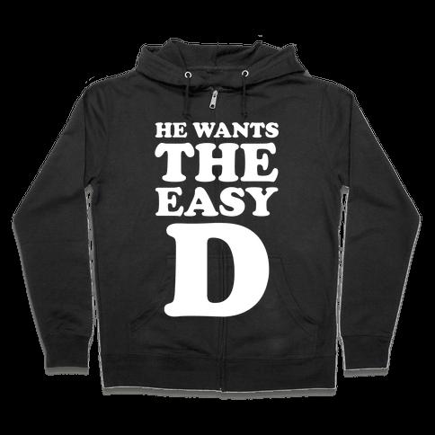 He Wants The Easy D Zip Hoodie
