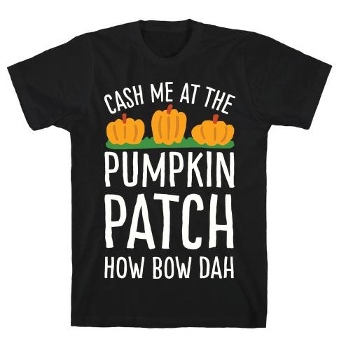 Cash Me At The Pumpkin Patch How Bow Dah T-Shirt