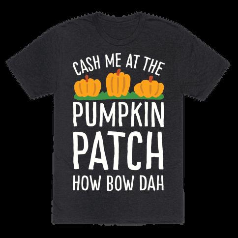 Cash Me At The Pumpkin Patch How Bow Dah Mens T-Shirt