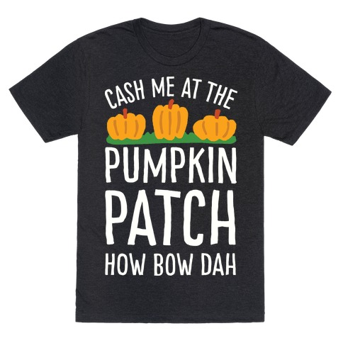 Cash Me At The Pumpkin Patch How Bow Dah Mens T-Shirt