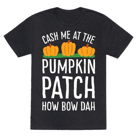 Cash Me At The Pumpkin Patch How Bow Dah