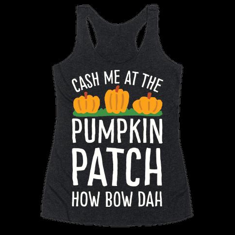 Cash Me At The Pumpkin Patch How Bow Dah Racerback Tank Top