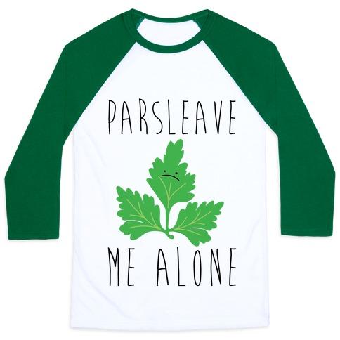 Parsleave Me Alone Parsley Pun Baseball Tee