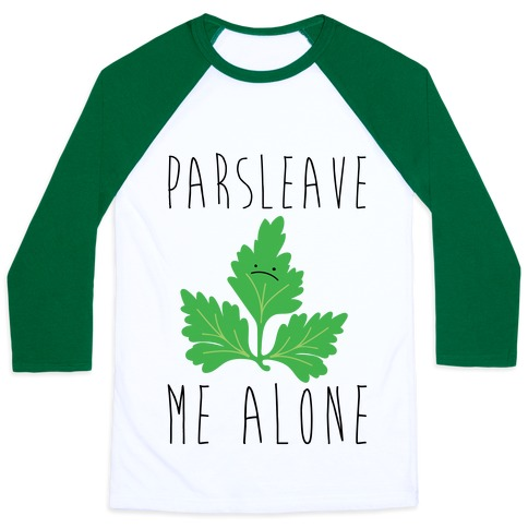 Parsleave Me Alone Parsley Pun Baseball Tee