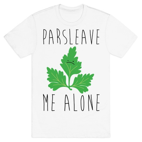 Parsleave Me Alone Parsley Pun T-Shirt