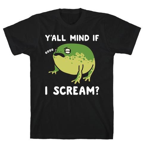 Y'all Mind If I Scream? Frog T-Shirt