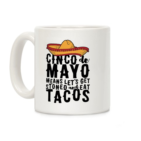 Cinco De Mayo Means Let's Get Stoned And Eat Tacos Coffee Mug