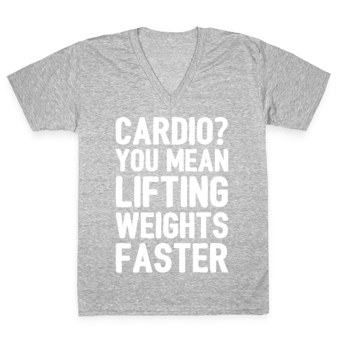 Cardio You Mean Lifting Weights Faster White Font V-Neck Tee Shirt