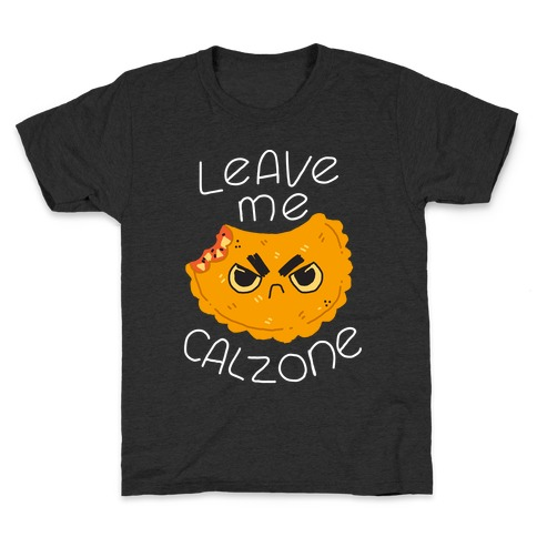Leave Me Calzone Kids T-Shirt