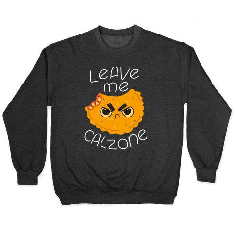Leave Me Calzone Pullover
