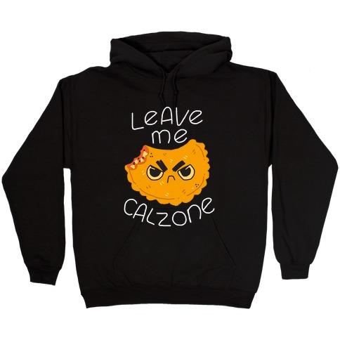 Leave Me Calzone Hooded Sweatshirt