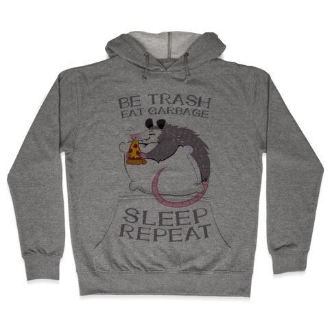 Be Trash, Eat Garbage, Sleep, Repeat Hooded Sweatshirt