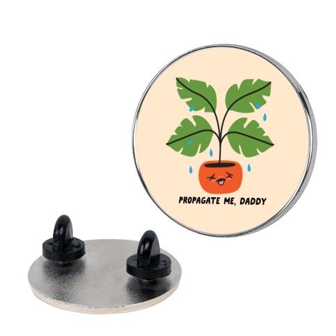 Propagate Me, Daddy Plant Pin