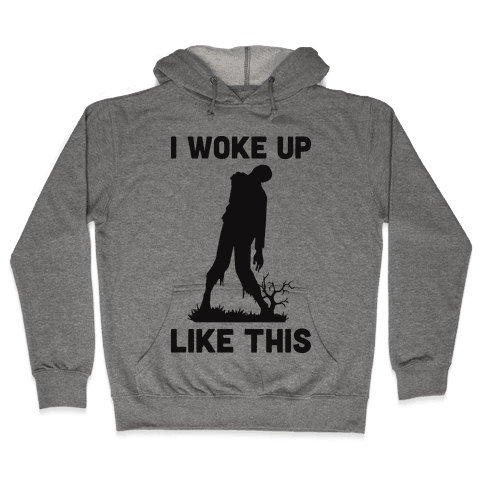 I Woke Up Like This Zombie Hooded Sweatshirt