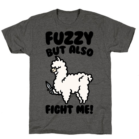 Fuzzy But Also Fight Me T-Shirt