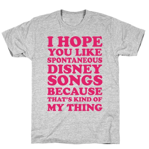 I Hope You Like Spontaneous Disney Songs Because That's Kind Of My Thing T-Shirt
