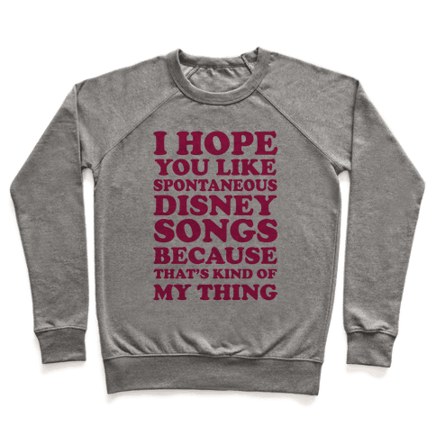 I Hope You Like Spontaneous Disney Songs Because That's Kind Of My Thing Pullover