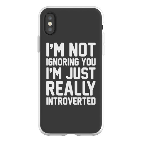 I'm Not Ignoring You I'm Just Really Introverted Phone Flexi-Case