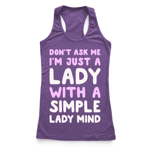 Don't Ask Me I'm Just A Lady Racerback Tank Top
