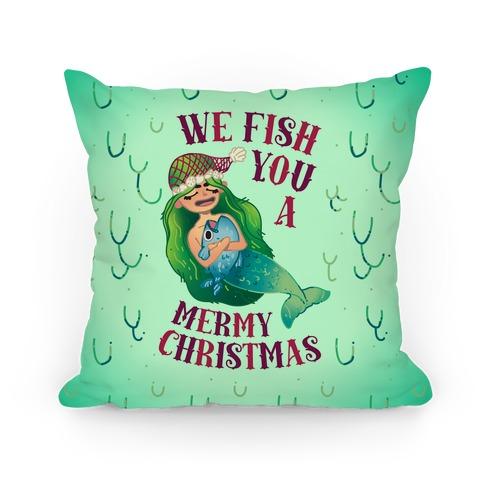 We Fish You a Mermy Christmas Pillow
