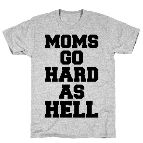 Moms Go Hard As Hell Mens T-Shirt