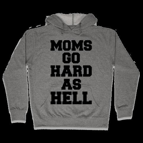 Moms Go Hard As Hell Hooded Sweatshirt