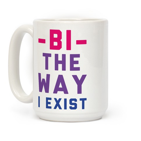 Bi The Way I Exist Coffee Mug