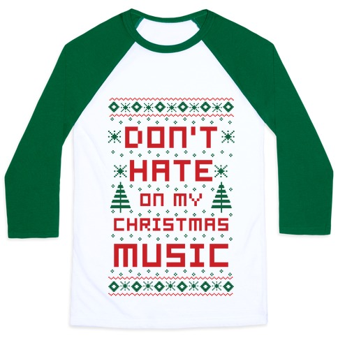 Don't Hate on My Christmas Music Ugly Sweater Baseball Tee