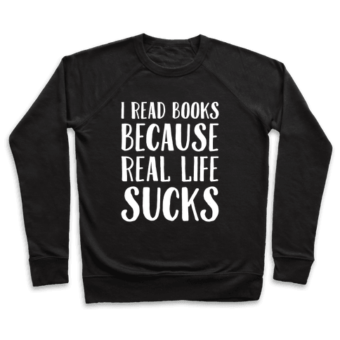 I Read Books Because Real Life Sucks White Print Pullover