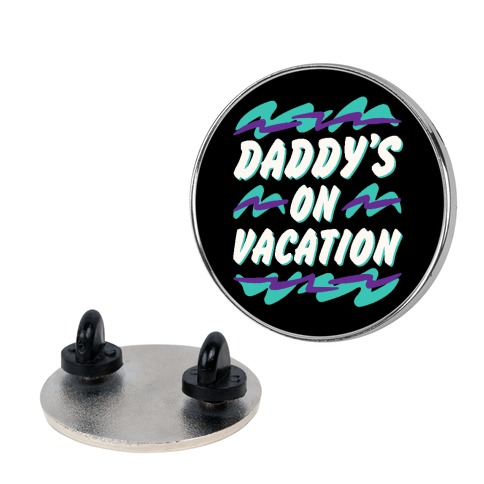 Daddy's On Vacation Pin