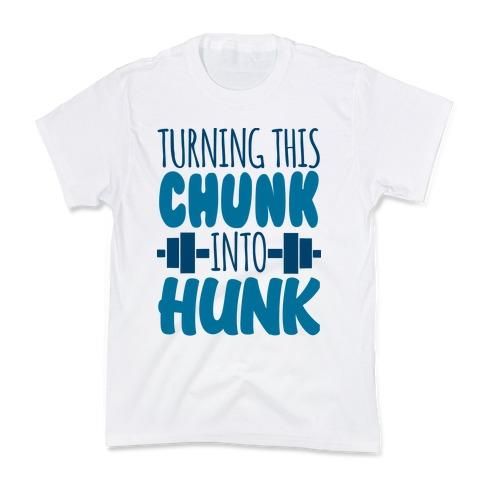 Turning This Chunk Into Hunk Kids T-Shirt