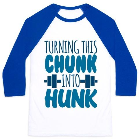 Turning This Chunk Into Hunk Baseball Tee