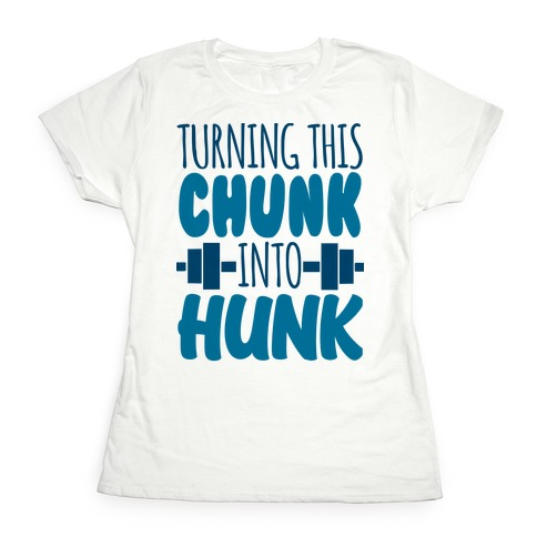 Turning This Chunk Into Hunk Womens T-Shirt