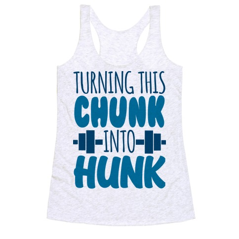 Turning This Chunk Into Hunk Racerback Tank Top