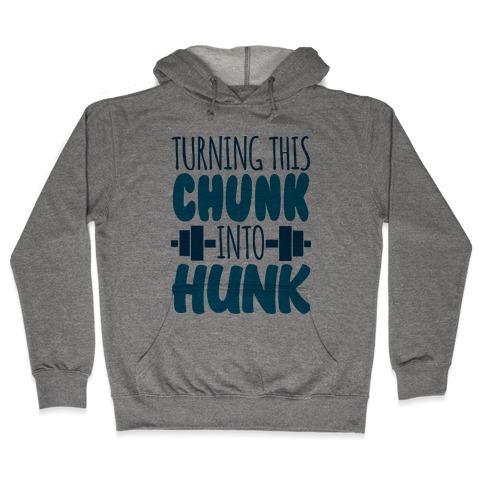 Turning This Chunk Into Hunk Hooded Sweatshirt