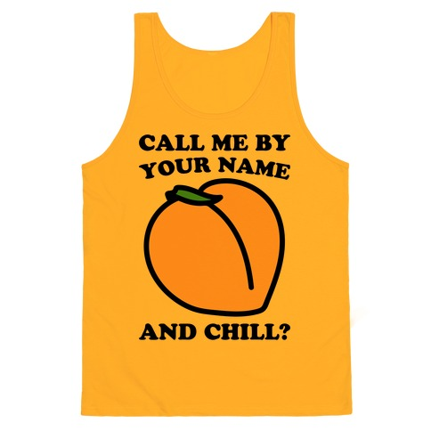 Call Me By Your Name and Chill Parody Tank Top