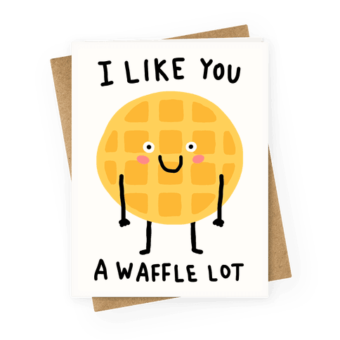 I Like You A Waffle Lot Greeting Card