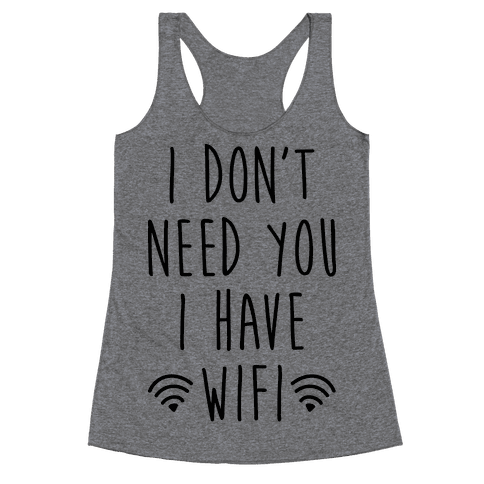 I Don't Need You I Have Wifi Racerback Tank Top