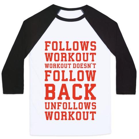 Follows Workout Workout Doesn't follow back unfollows workout Baseball Tee
