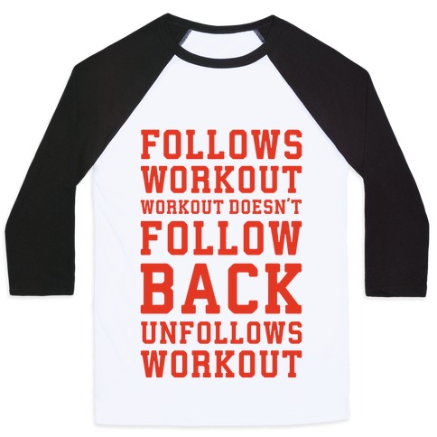 Follows Workout Workout Doesn't follow back unfollows workout Baseball Tee