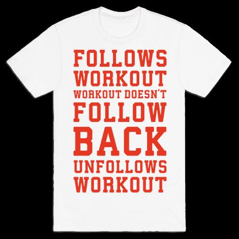 Follows Workout Workout Doesn't follow back unfollows workout Mens T-Shirt