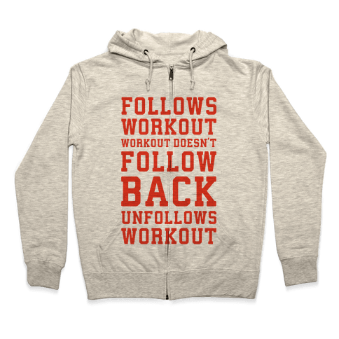 Follows Workout Workout Doesn't follow back unfollows workout Zip Hoodie