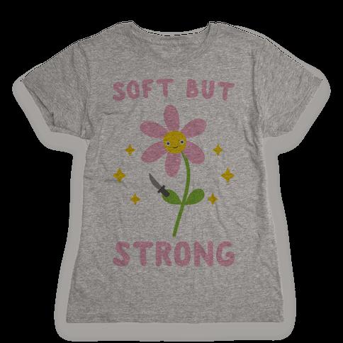 Soft But Strong Flower Womens T-Shirt