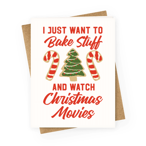 I Just Want to Bake Stuff and Watch Christmas Movies Greeting Card