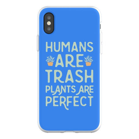 Humans Are Trash Plants Are Perfect Phone Flexi-Case
